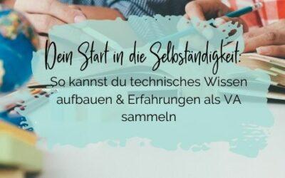 Dein Start in die Selbständigkeit: So kannst du technisches Wissen aufbauen & Erfahrungen als VA sammeln