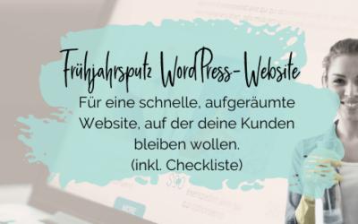 Frühjahrsputz WordPress-Website: Für eine schnelle, aufgeräumte Website, auf der deine Kunden bleiben wollen. (inkl. Checkliste)