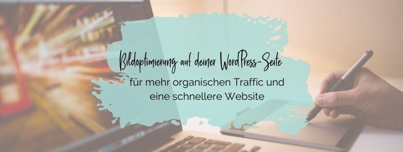 Bildoptimierung auf deiner Website für mehr organischen Traffic und eine schnellere Website