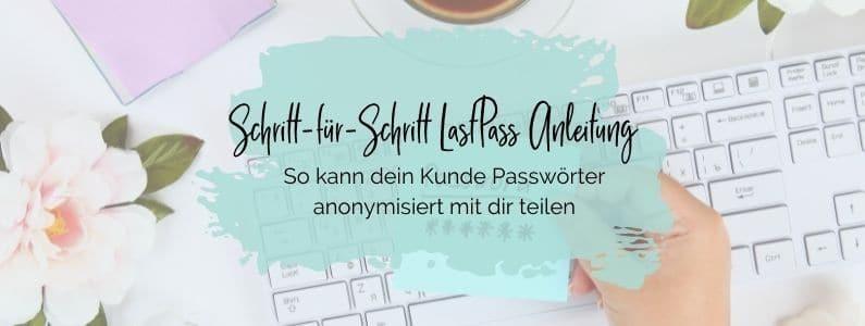 Schritt-für-Schritt LastPass Anleitung: So kann dein Kunde Passwörter anonymisiert mit dir teilen